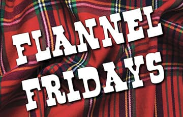 A flannel shirt background with text that reads Flannel Fridays